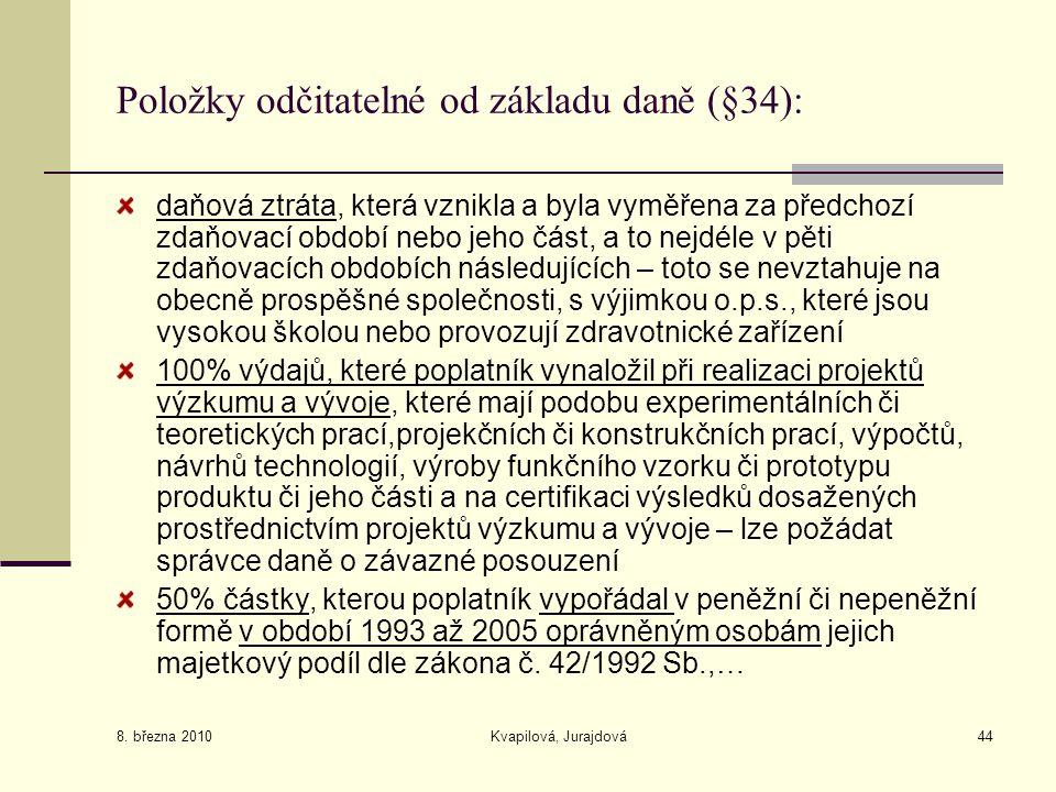 8. března 2010 Kvapilová, Jurajdová44 Položky odčitatelné od základu daně (§34): daňová ztráta, která vznikla a byla vyměřena za předchozí zdaňovací o