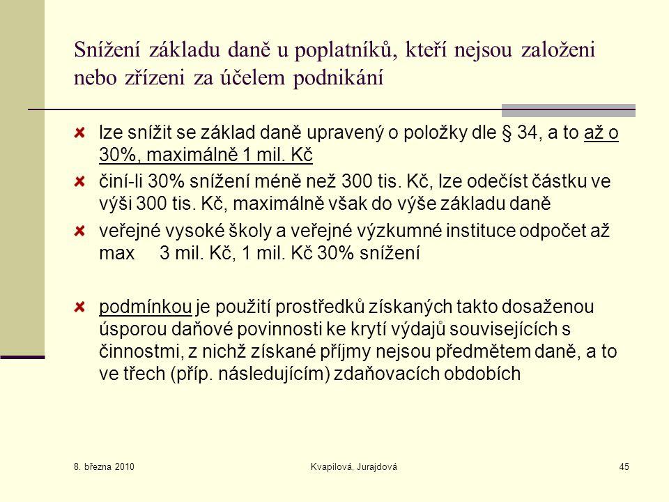 8. března 2010 Kvapilová, Jurajdová45 Snížení základu daně u poplatníků, kteří nejsou založeni nebo zřízeni za účelem podnikání lze snížit se základ d