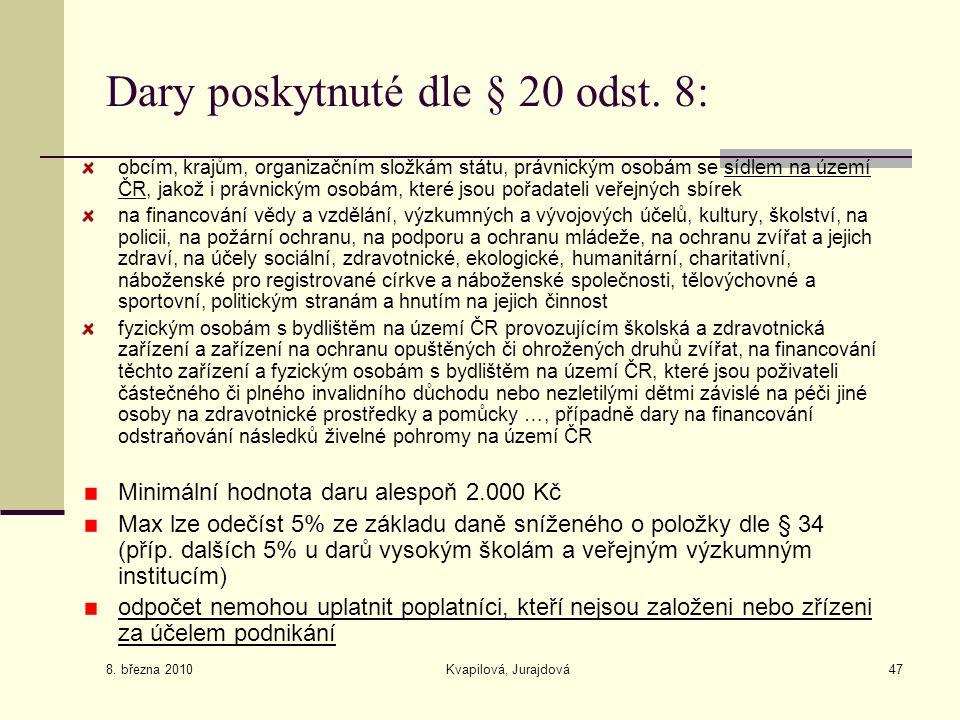 8. března 2010 Kvapilová, Jurajdová47 Dary poskytnuté dle § 20 odst. 8: obcím, krajům, organizačním složkám státu, právnickým osobám se sídlem na územ