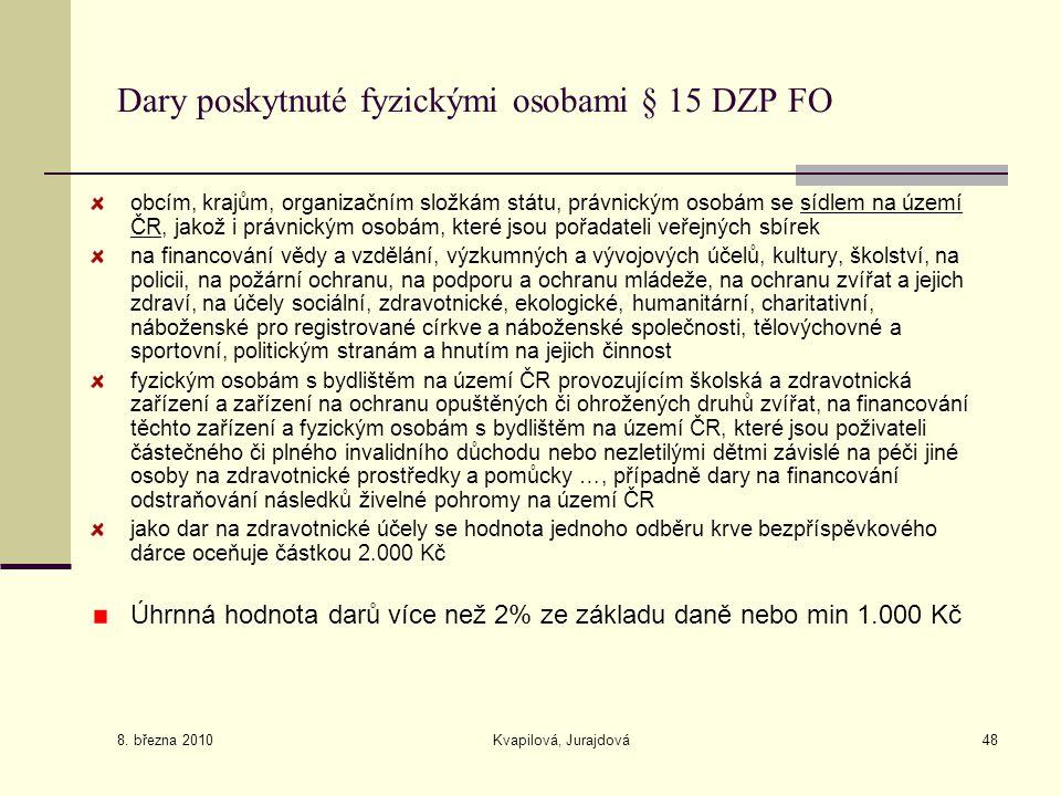 8. března 2010 Kvapilová, Jurajdová48 Dary poskytnuté fyzickými osobami § 15 DZP FO obcím, krajům, organizačním složkám státu, právnickým osobám se sí