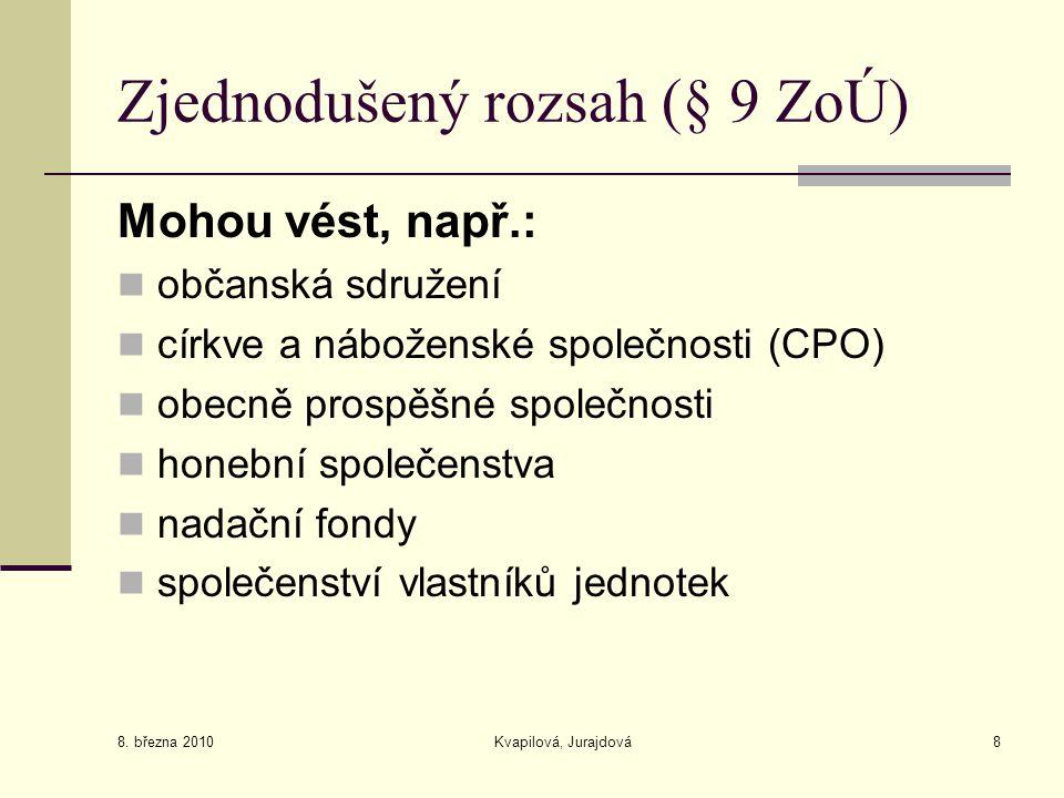 8. března 2010 Kvapilová, Jurajdová8 Zjednodušený rozsah (§ 9 ZoÚ) Mohou vést, např.: občanská sdružení církve a náboženské společnosti (CPO) obecně p