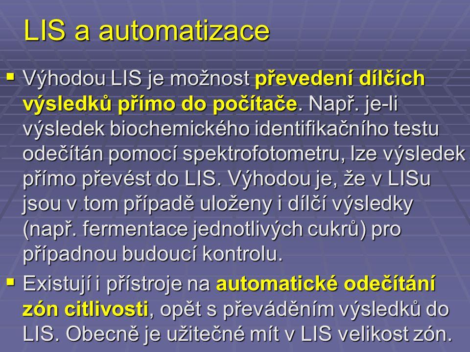 LIS a automatizace  Výhodou LIS je možnost převedení dílčích výsledků přímo do počítače. Např. je-li výsledek biochemického identifikačního testu ode