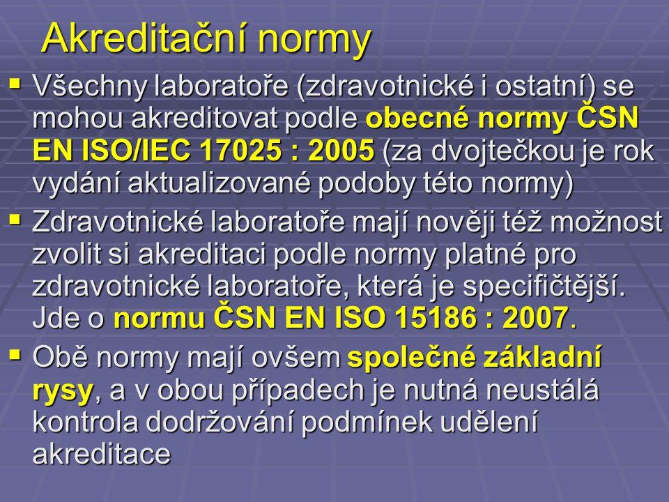 Akreditační normy  Všechny laboratoře (zdravotnické i ostatní) se mohou akreditovat podle obecné normy ČSN EN ISO/IEC 17025 : 2005 (za dvojtečkou je