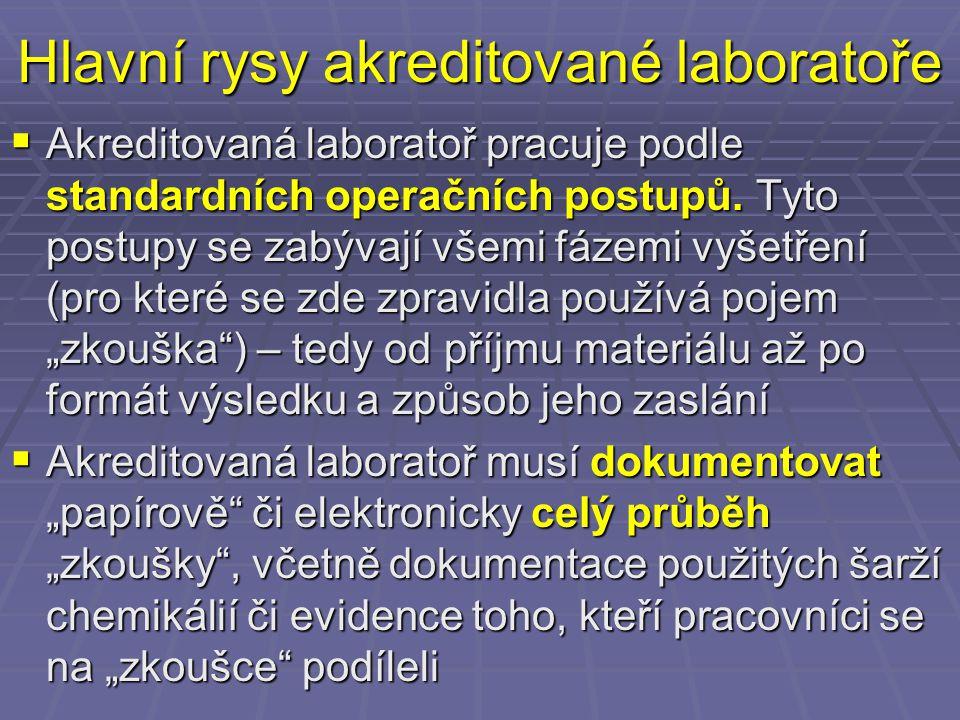 Hlavní rysy akreditované laboratoře  Akreditovaná laboratoř pracuje podle standardních operačních postupů.
