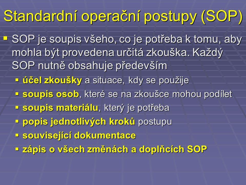 Standardní operační postupy (SOP)  SOP je soupis všeho, co je potřeba k tomu, aby mohla být provedena určitá zkouška. Každý SOP nutně obsahuje předev