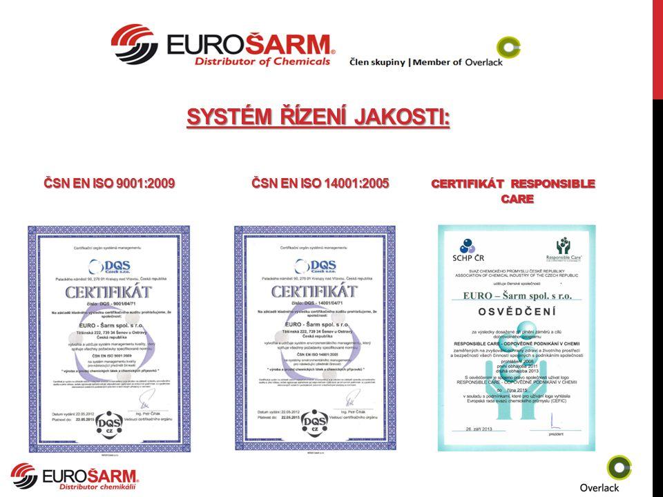 SYSTÉM ŘÍZENÍ JAKOSTI: ČSN EN ISO 9001:2009 ČSN EN ISO 14001:2005 CERTIFIKÁT RESPONSIBLE CARE