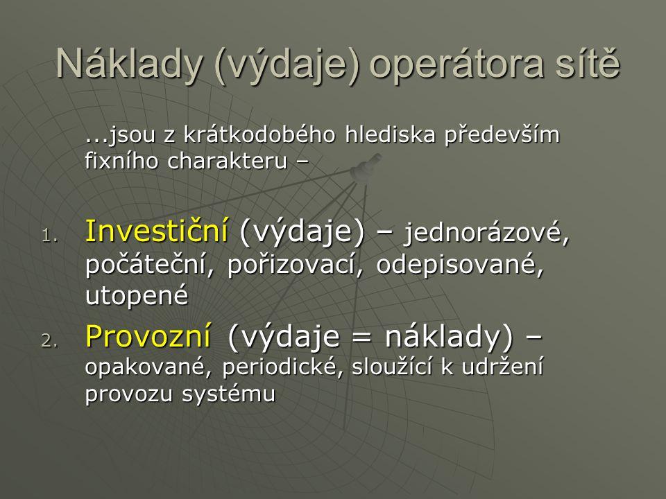 Náklady (výdaje) operátora sítě...jsou z krátkodobého hlediska především fixního charakteru – 1. Investiční (výdaje) – jednorázové, počáteční, pořizov