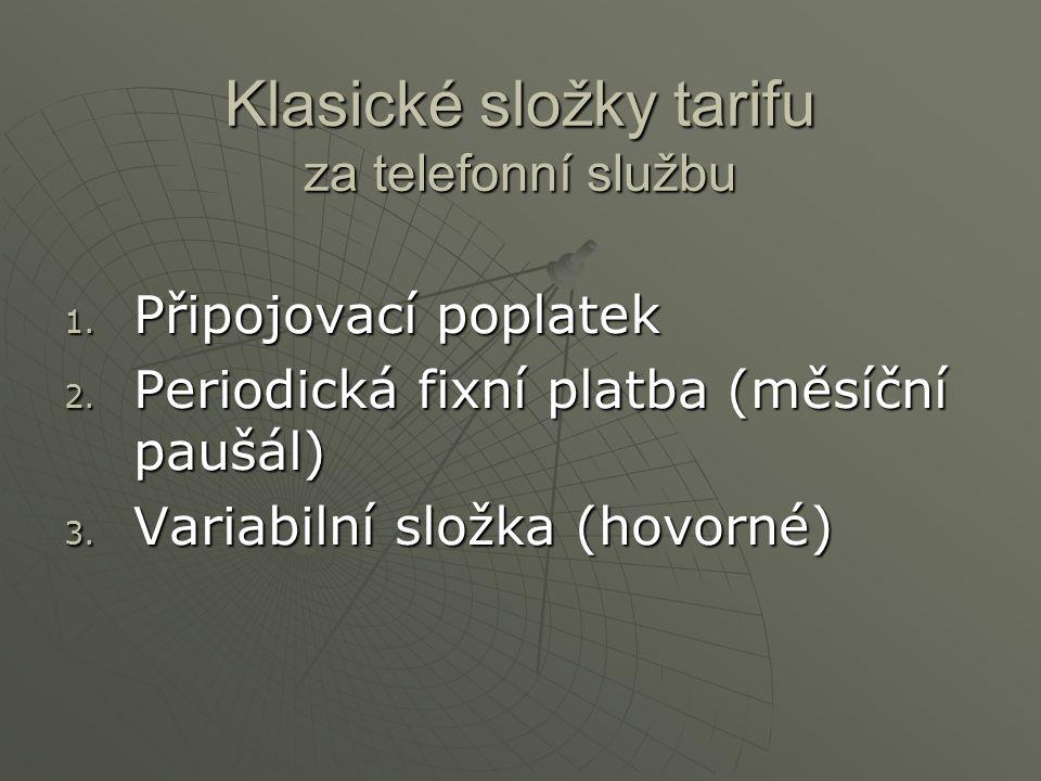 Klasické složky tarifu za telefonní službu 1. Připojovací poplatek 2. Periodická fixní platba (měsíční paušál) 3. Variabilní složka (hovorné)