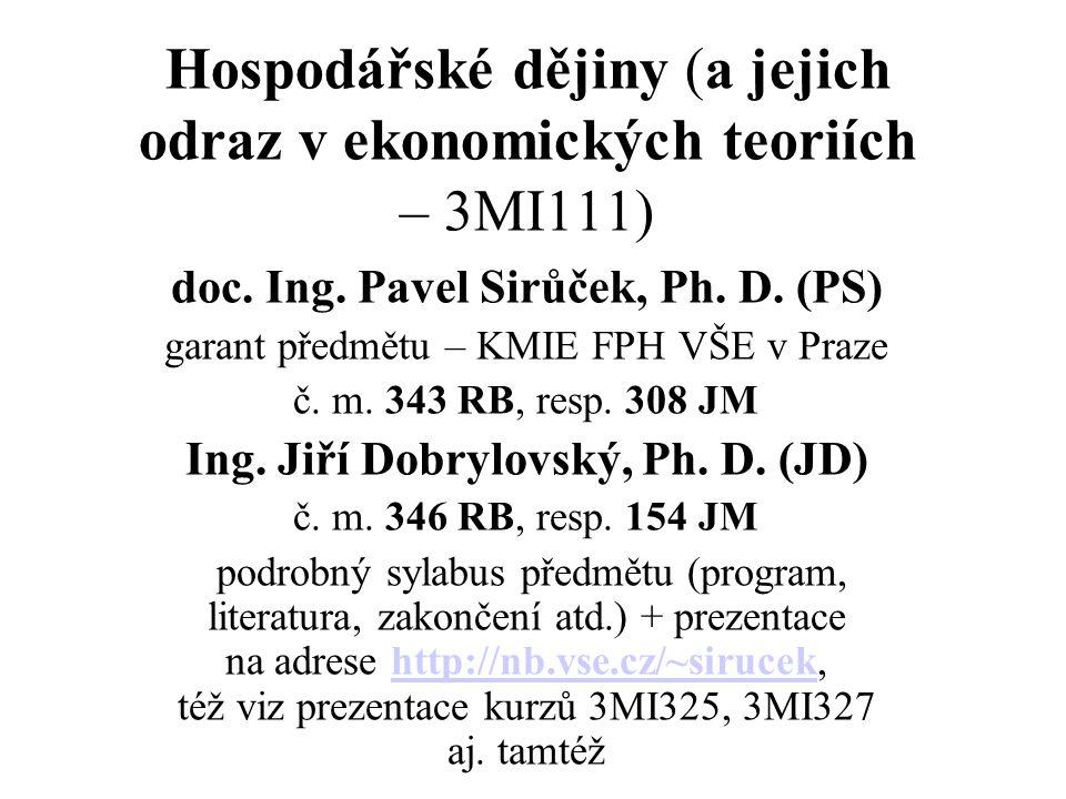 Hospodářské dějiny (a jejich odraz v ekonomických teoriích – 3MI111) doc. Ing. Pavel Sirůček, Ph. D. (PS) garant předmětu – KMIE FPH VŠE v Praze č. m.