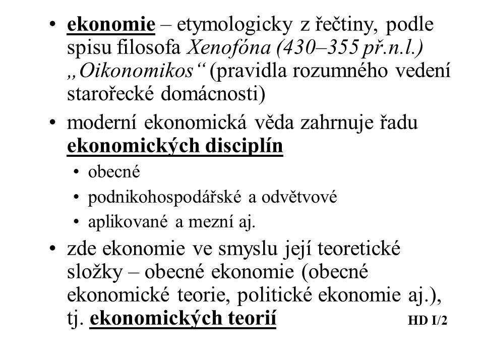 """ekonomie – etymologicky z řečtiny, podle spisu filosofa Xenofóna (430–355 př.n.l.) """"Oikonomikos (pravidla rozumného vedení starořecké domácnosti) moderní ekonomická věda zahrnuje řadu ekonomických disciplín obecné podnikohospodářské a odvětvové aplikované a mezní aj."""