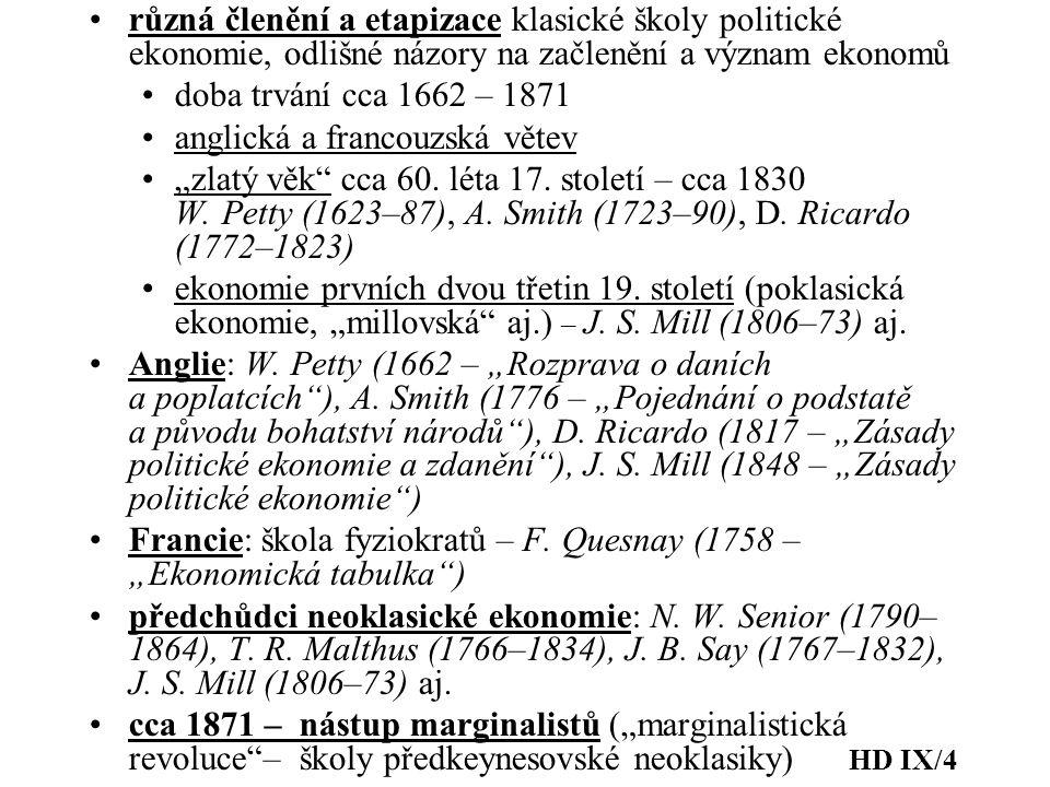 """různá členění a etapizace klasické školy politické ekonomie, odlišné názory na začlenění a význam ekonomů doba trvání cca 1662 – 1871 anglická a francouzská větev """"zlatý věk cca 60."""
