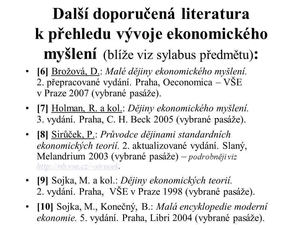 Další doporučená literatura k přehledu vývoje ekonomického myšlení (blíže viz sylabus předmětu) : [6] Brožová, D.: Malé dějiny ekonomického myšlení. 2