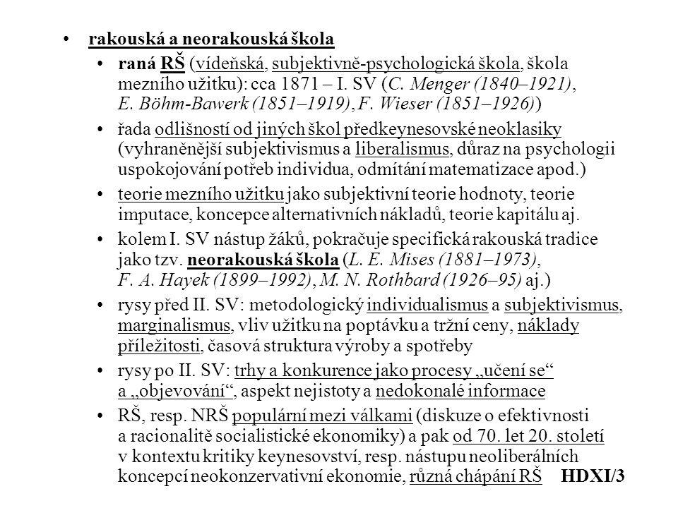rakouská a neorakouská škola raná RŠ (vídeňská, subjektivně-psychologická škola, škola mezního užitku): cca 1871 – I. SV (C. Menger (1840–1921), E. Bö