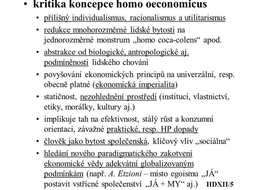 kritika koncepce homo oeconomicus přílišný individualismus, racionalismus a utilitarismus redukce mnohorozměrné lidské bytosti na jednorozměrné monstr