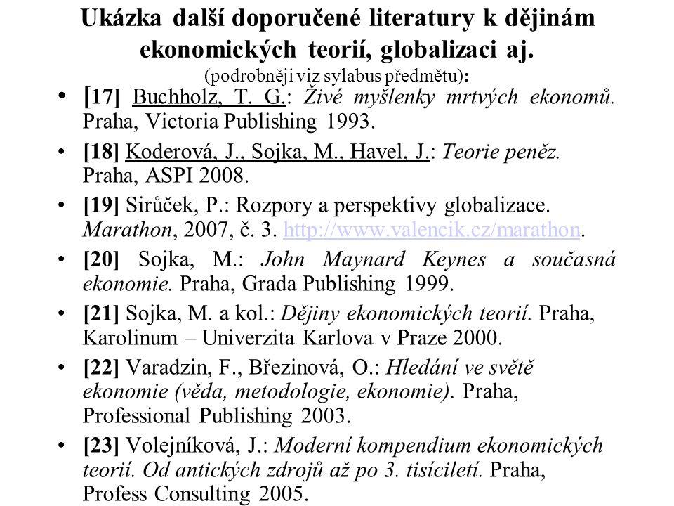 Ukázka další doporučené literatury k dějinám ekonomických teorií, globalizaci aj. (podrobněji viz sylabus předmětu): [ 17] Buchholz, T. G.: Živé myšle