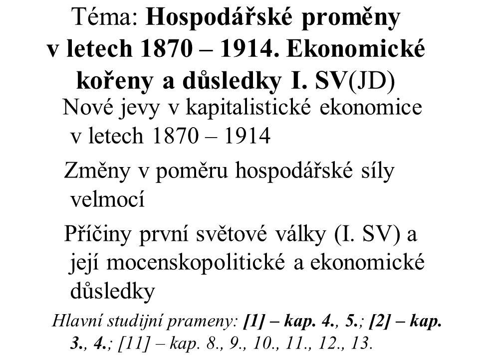 Téma: Hospodářské proměny v letech 1870 – 1914.Ekonomické kořeny a důsledky I.