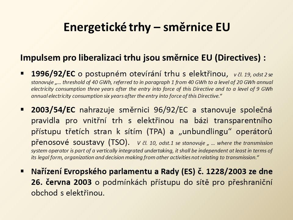 Energetické trhy – směrnice EU Impulsem pro liberalizaci trhu jsou směrnice EU (Directives) :  1996/92/EC o postupném otevírání trhu s elektřinou, v