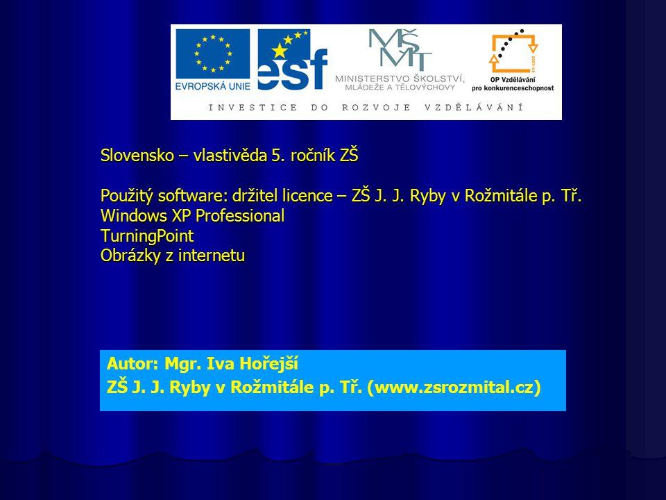 Slovensko – vlastivěda 5.ročník ZŠ Použitý software: držitel licence – ZŠ J.