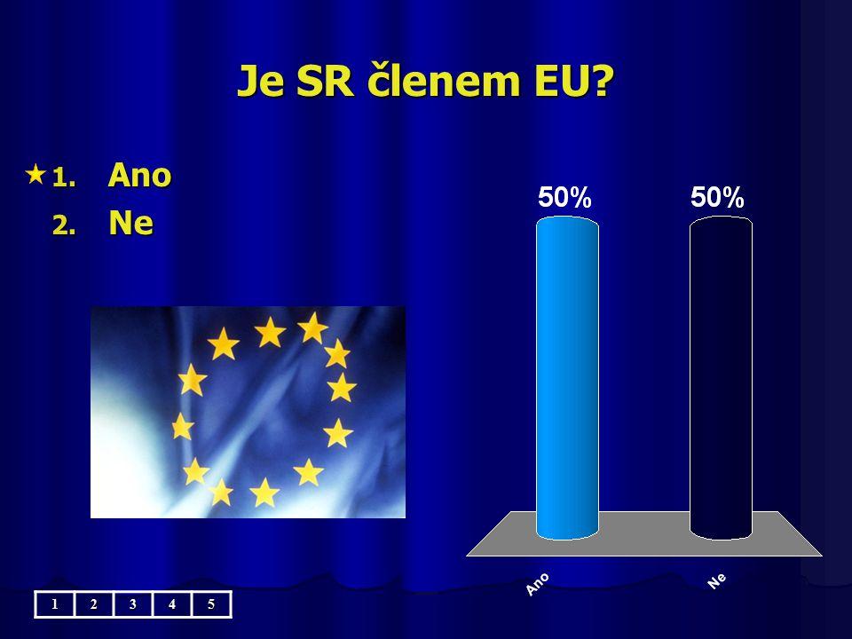 Je SR členem EU? 1. Ano 2. Ne 12345