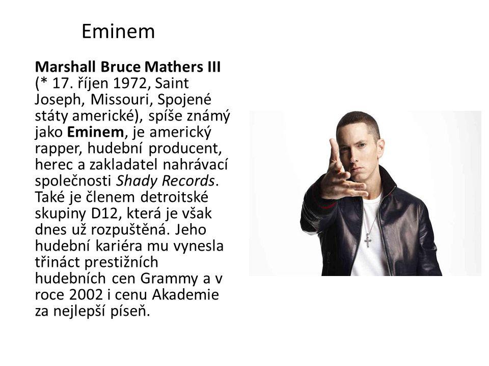 Marshall Bruce Mathers III (* 17. říjen 1972, Saint Joseph, Missouri, Spojené státy americké), spíše známý jako Eminem, je americký rapper, hudební pr