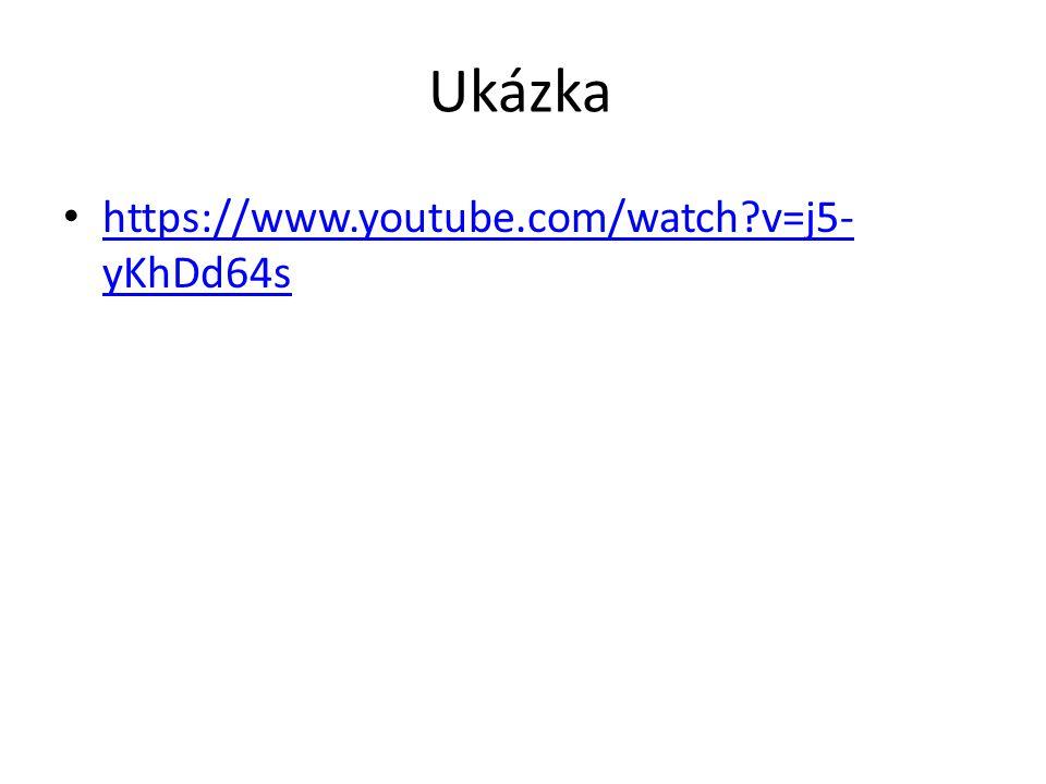 Ukázka https://www.youtube.com/watch?v=j5- yKhDd64s https://www.youtube.com/watch?v=j5- yKhDd64s