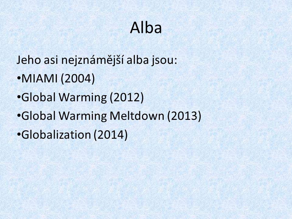 Alba Jeho asi nejznámější alba jsou: MIAMI (2004) Global Warming (2012) Global Warming Meltdown (2013) Globalization (2014)