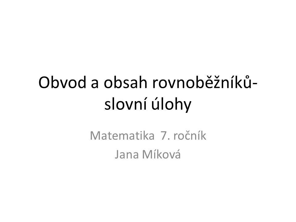 Obvod a obsah rovnoběžníků- slovní úlohy Matematika 7. ročník Jana Míková