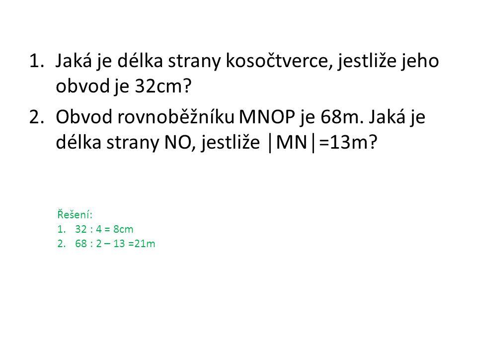 1.Jaká je délka strany kosočtverce, jestliže jeho obvod je 32cm.