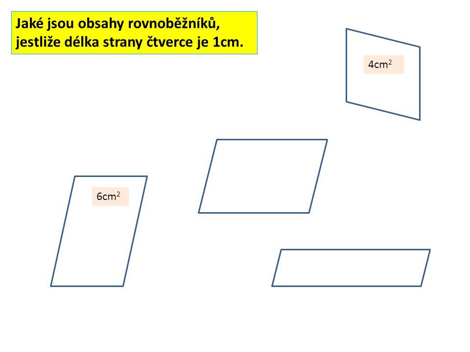 Jaké jsou obsahy rovnoběžníků, jestliže délka strany čtverce je 1cm. 6cm 2 4cm 2