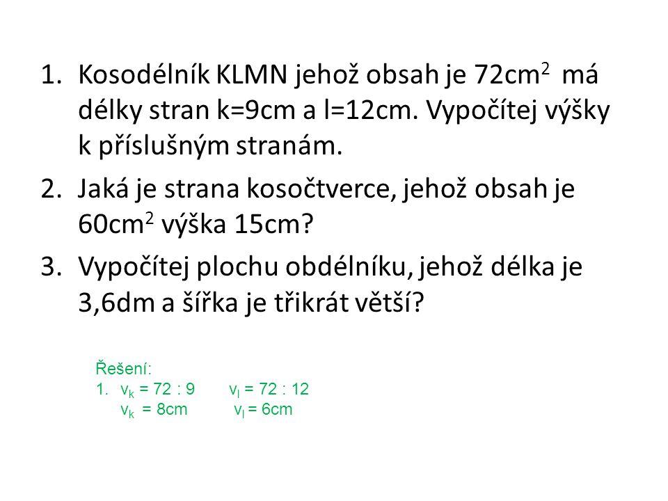 1.Kosodélník KLMN jehož obsah je 72cm 2 má délky stran k=9cm a l=12cm.