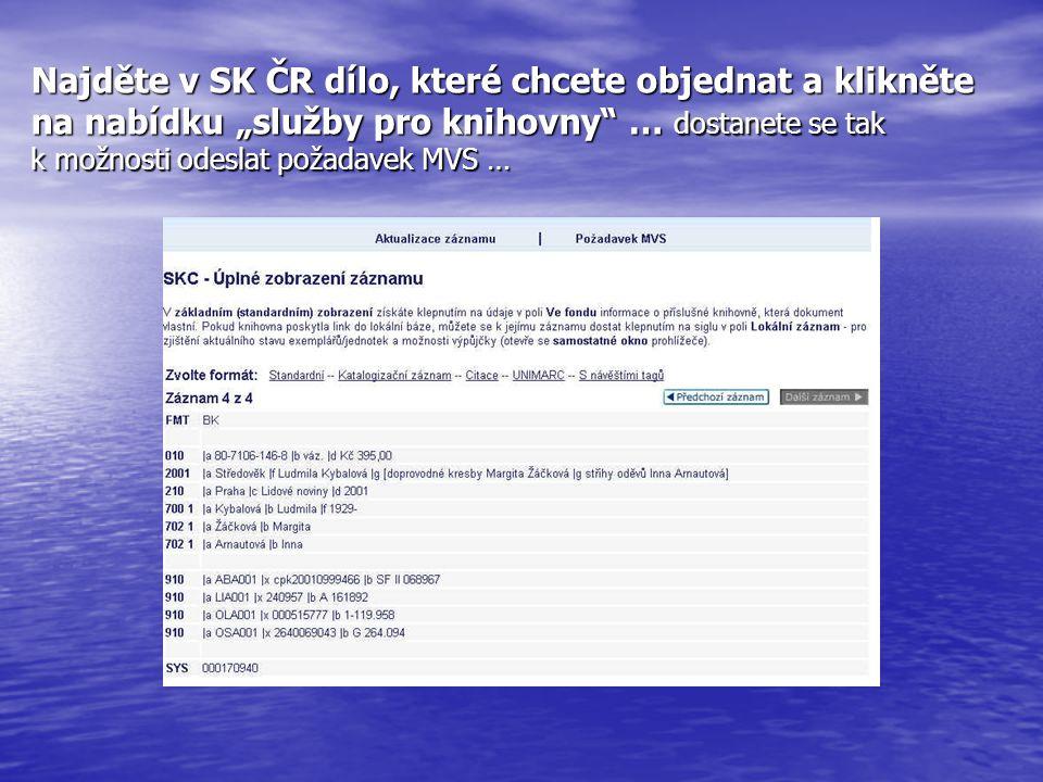 """Najděte v SK ČR dílo, které chcete objednat a klikněte na nabídku """"služby pro knihovny"""" … dostanete se tak k možnosti odeslat požadavek MVS …"""