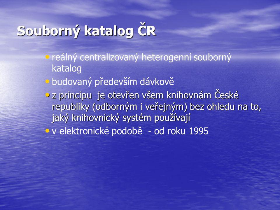 Souborný katalog ČR reálný centralizovaný heterogenní souborný katalog budovaný především dávkově z principu je otevřen všem knihovnám České republiky (odborným i veřejným) bez ohledu na to, jaký knihovnický systém používají z principu je otevřen všem knihovnám České republiky (odborným i veřejným) bez ohledu na to, jaký knihovnický systém používají v elektronické podobě - od roku 1995