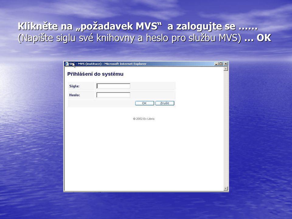 """Klikněte na """"požadavek MVS"""" a zalogujte se …… (Napište siglu své knihovny a heslo pro službu MVS) … OK"""