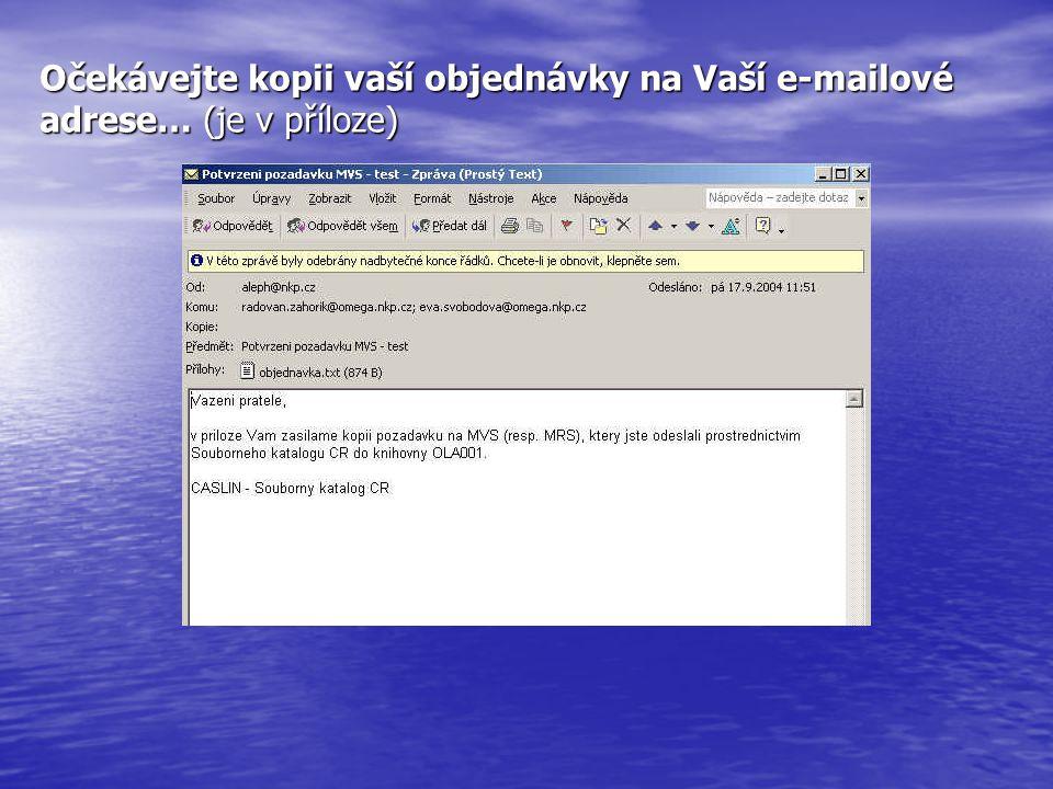 Očekávejte kopii vaší objednávky na Vaší e-mailové adrese… (je v příloze)