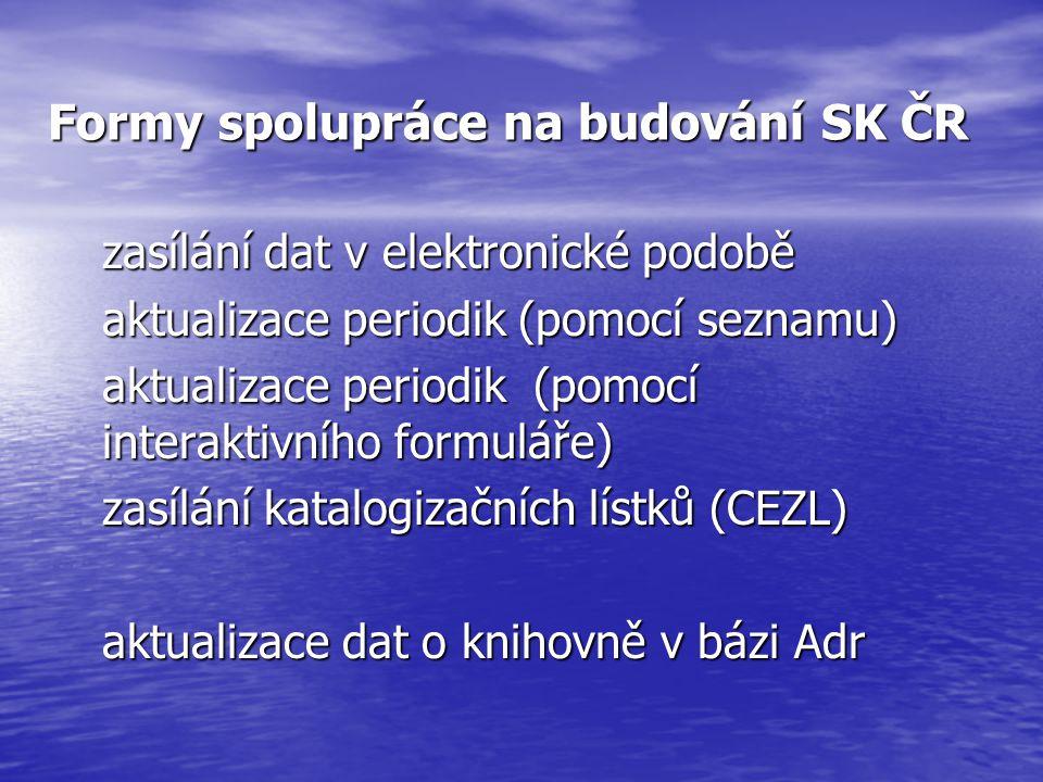 Formy spolupráce na budování SK ČR zasílání dat v elektronické podobě aktualizace periodik (pomocí seznamu) aktualizace periodik (pomocí interaktivního formuláře) zasílání katalogizačních lístků (CEZL) aktualizace dat o knihovně v bázi Adr
