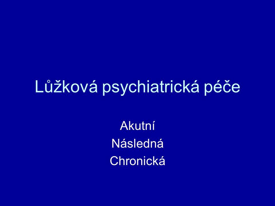 Lůžková psychiatrická péče Akutní Následná Chronická