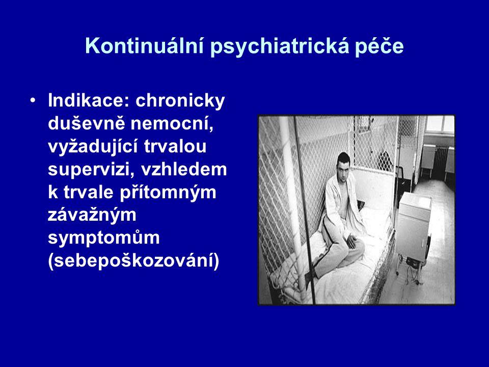 Kontinuální psychiatrická péče Indikace: chronicky duševně nemocní, vyžadující trvalou supervizi, vzhledem k trvale přítomným závažným symptomům (sebe