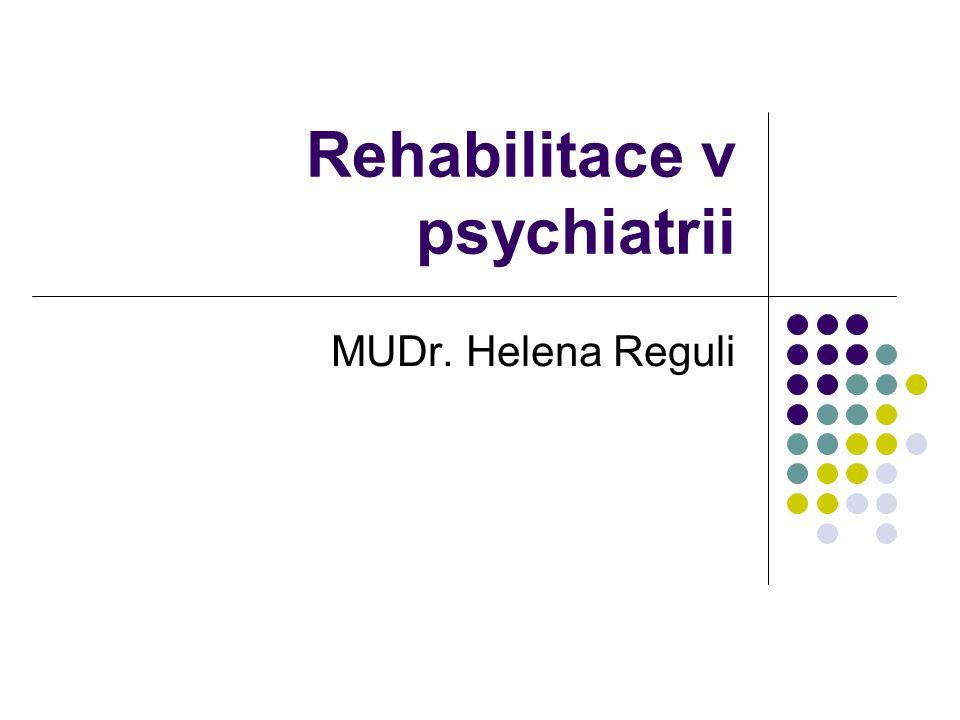 Rehabilitace v psychiatrii MUDr. Helena Reguli