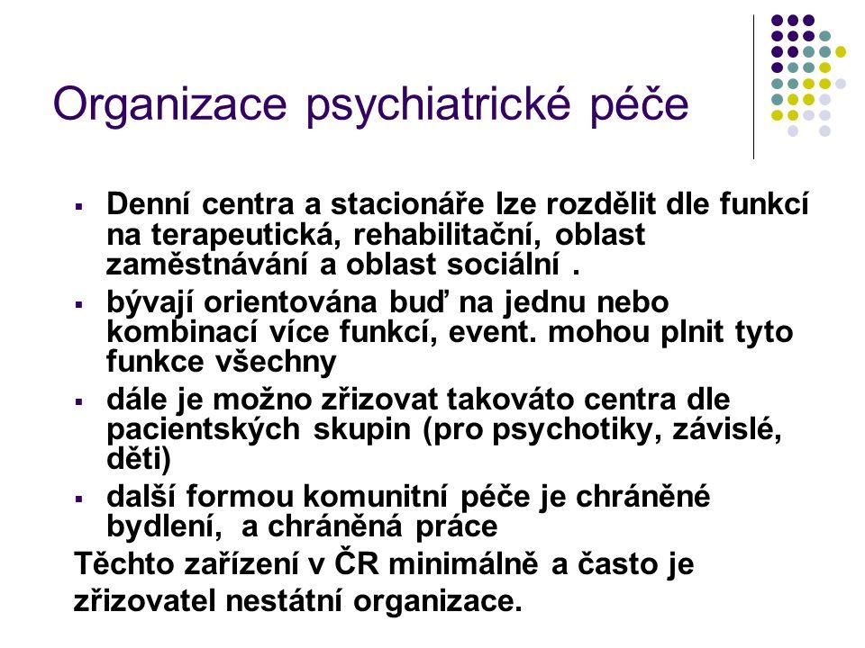 Organizace psychiatrické péče  Denní centra a stacionáře lze rozdělit dle funkcí na terapeutická, rehabilitační, oblast zaměstnávání a oblast sociáln