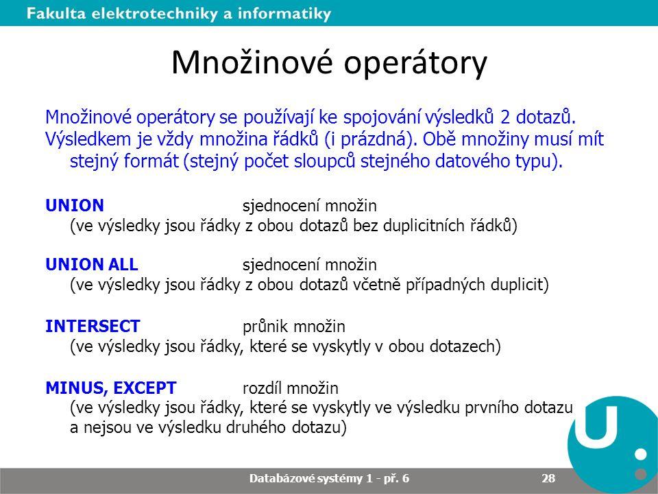 Množinové operátory Množinové operátory se používají ke spojování výsledků 2 dotazů.