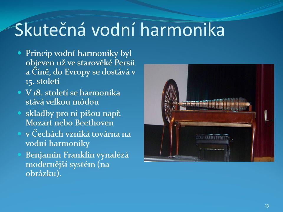 Skutečná vodní harmonika Princip vodní harmoniky byl objeven už ve starověké Persii a Číně, do Evropy se dostává v 15.