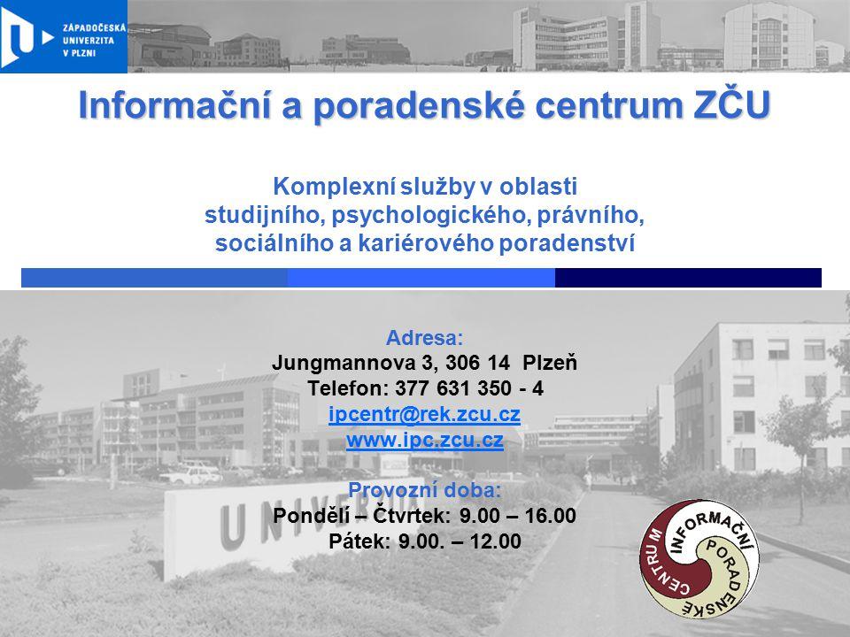 Informační a poradenské centrum ZČU Studijní poradenství Sociální poradenství Psychologické poradenství Právní poradenství Kariérové poradenství Absolventi Stávající studenti Uchazeči
