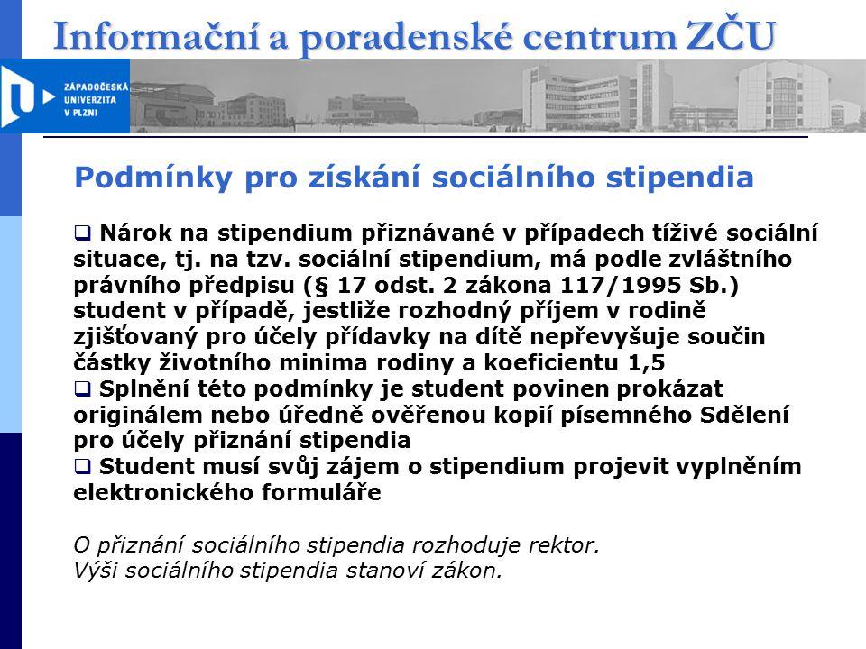 Informační a poradenské centrum ZČU Podmínky pro získání sociálního stipendia  Nárok na stipendium přiznávané v případech tíživé sociální situace, tj.