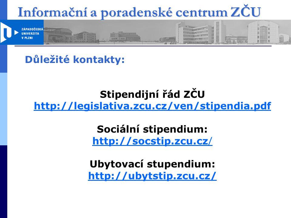 Informační a poradenské centrum ZČU Důležité kontakty: Stipendijní řád ZČU http://legislativa.zcu.cz/ven/stipendia.pdf http://legislativa.zcu.cz/ven/stipendia.pdf Sociální stipendium: http://socstip.zcu.cz/ Ubytovací stupendium: http://ubytstip.zcu.cz/