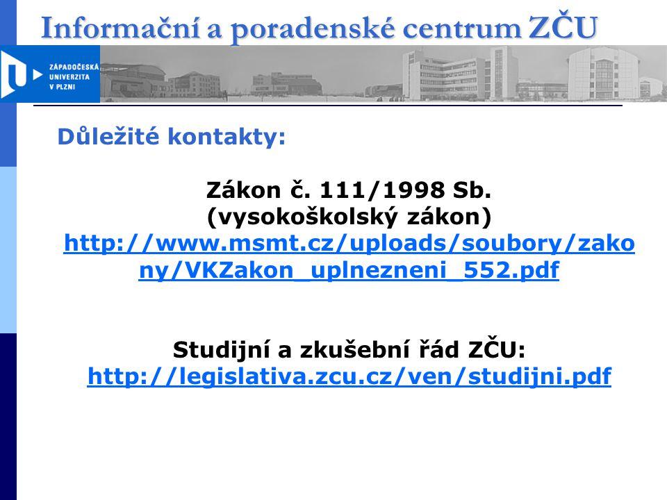 Informační a poradenské centrum ZČU Důležité kontakty: Zákon č.