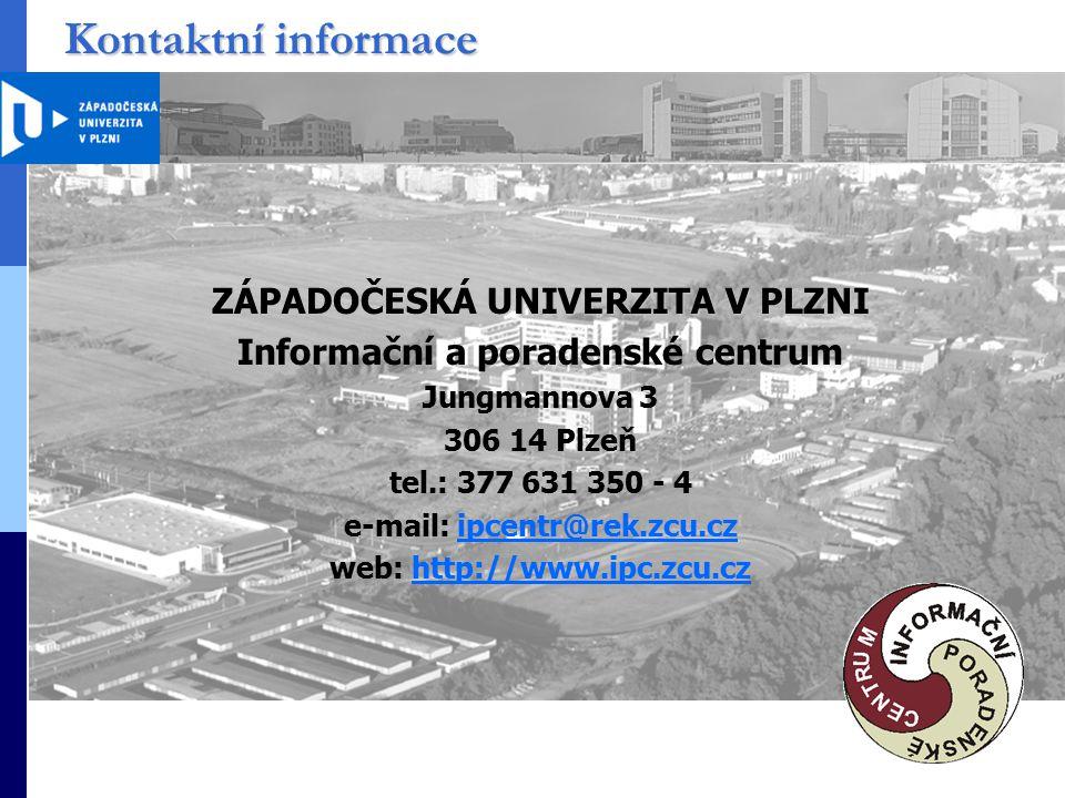 Kontaktní informace ZÁPADOČESKÁ UNIVERZITA V PLZNI Informační a poradenské centrum Jungmannova 3 306 14 Plzeň tel.: 377 631 350 - 4 e-mail: ipcentr@rek.zcu.czipcentr@rek.zcu.cz web: http://www.ipc.zcu.czhttp://www.ipc.zcu.cz