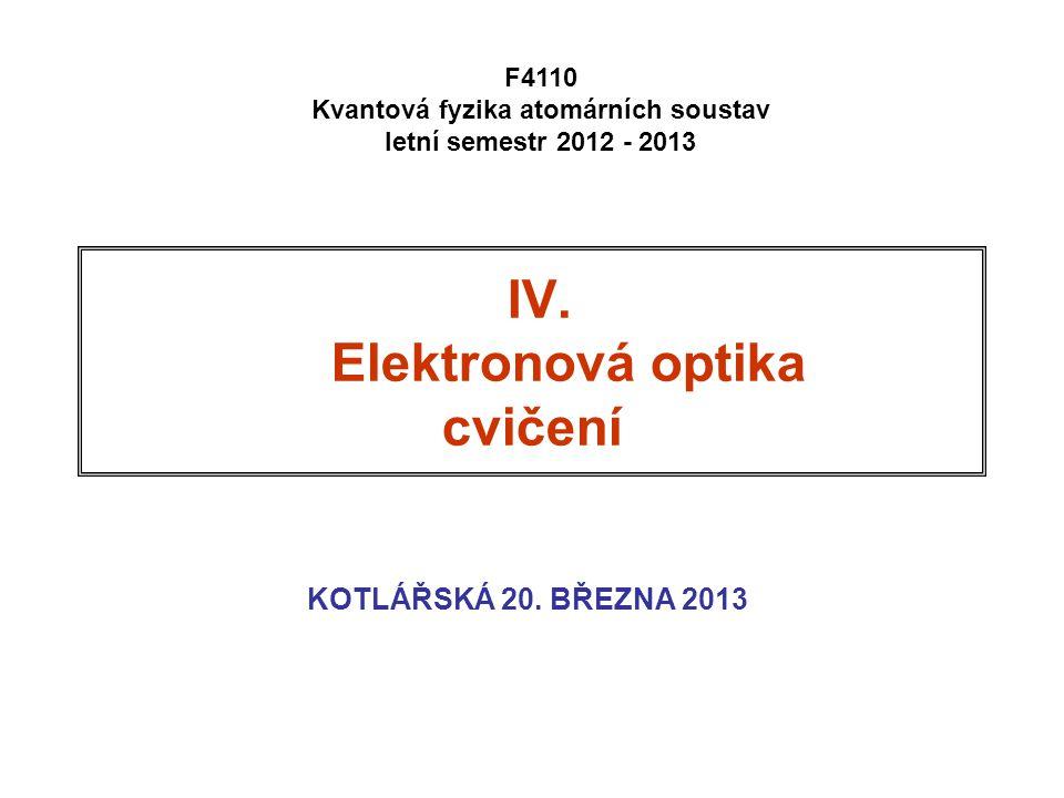 IV. Elektronová optika cvičení KOTLÁŘSKÁ 20.