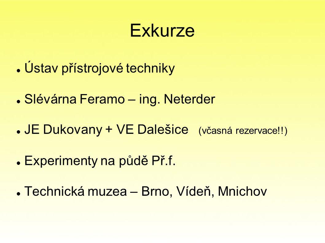 Exkurze Ústav přístrojové techniky Slévárna Feramo – ing. Neterder JE Dukovany + VE Dalešice (včasná rezervace!!) Experimenty na půdě Př.f. Technická