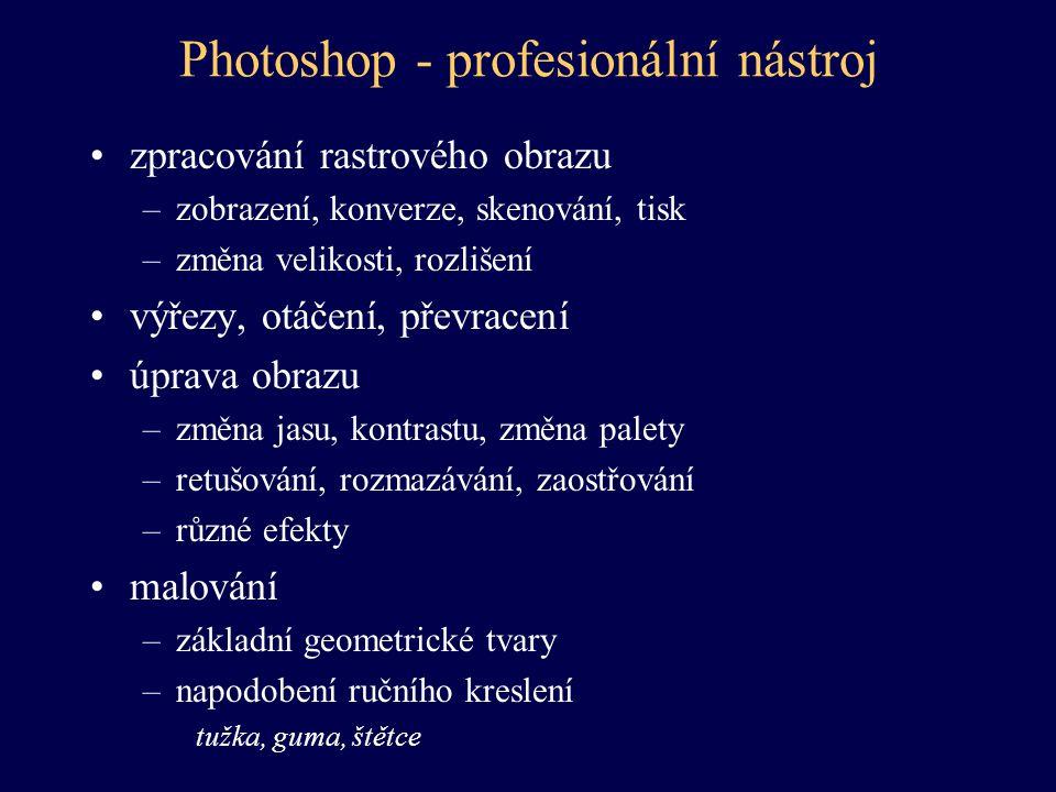 Photoshop - profesionální nástroj zpracování rastrového obrazu –zobrazení, konverze, skenování, tisk –změna velikosti, rozlišení výřezy, otáčení, přev