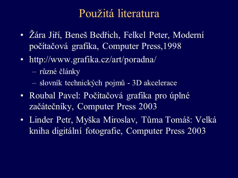 Použitá literatura Žára Jiří, Beneš Bedřich, Felkel Peter, Moderní počítačová grafika, Computer Press,1998 http://www.grafika.cz/art/poradna/ –různé č